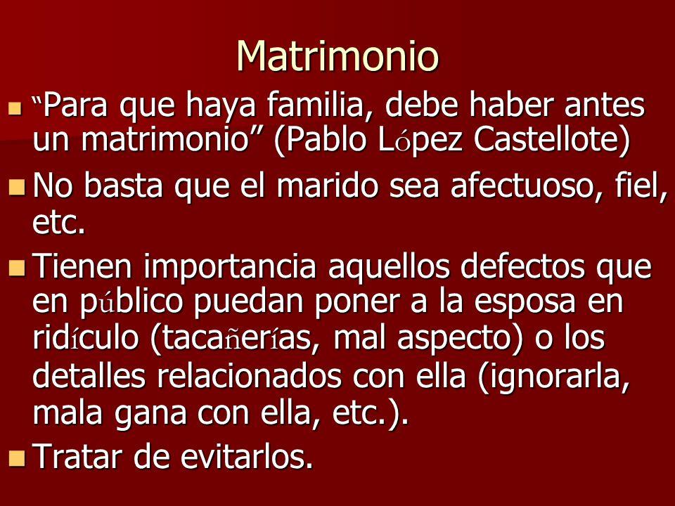 Matrimonio Para que haya familia, debe haber antes un matrimonio (Pablo L ó pez Castellote) Para que haya familia, debe haber antes un matrimonio (Pab