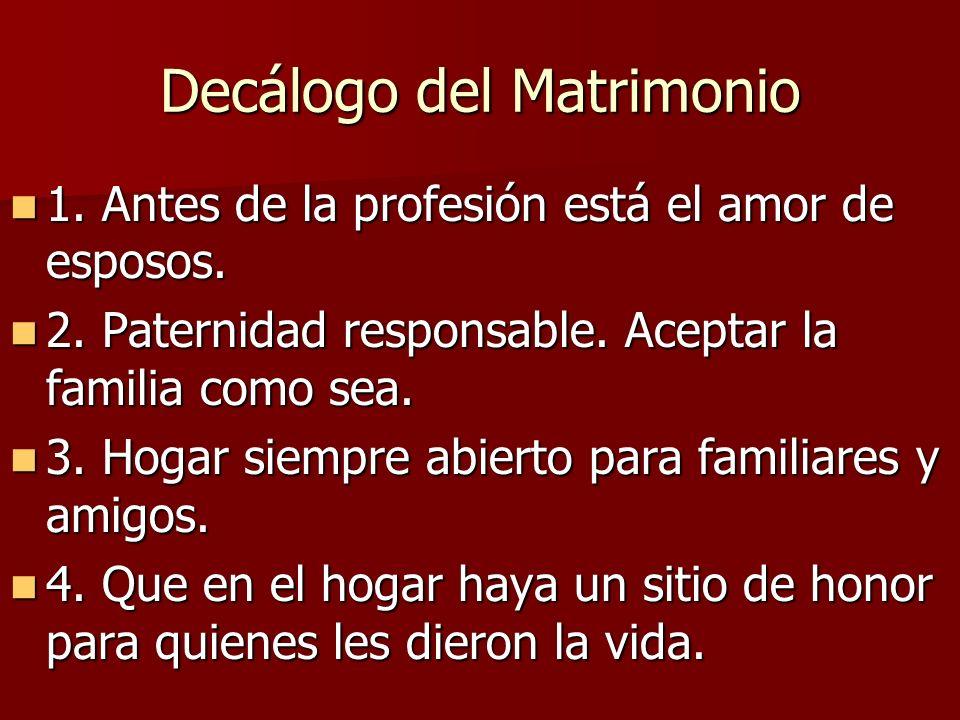 Decálogo del Matrimonio 1. Antes de la profesión está el amor de esposos. 1. Antes de la profesión está el amor de esposos. 2. Paternidad responsable.