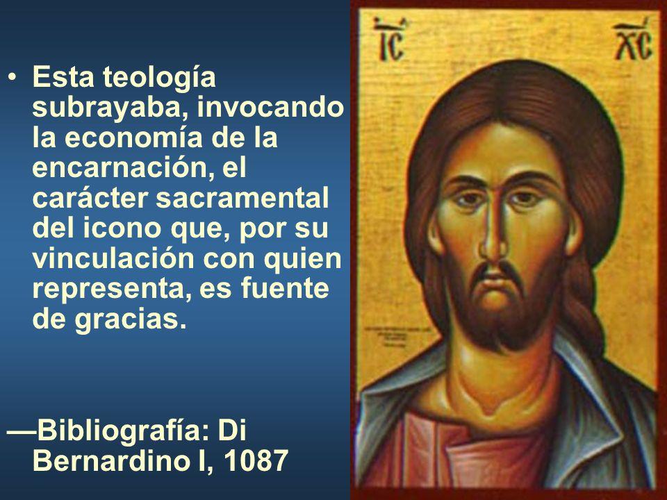Esta teología subrayaba, invocando la economía de la encarnación, el carácter sacramental del icono que, por su vinculación con quien representa, es f