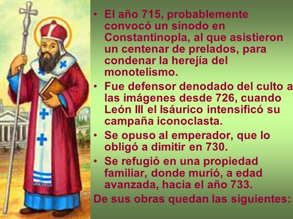 El año 715, probablemente convocó un sínodo en Constantinopla, al que asistieron un centenar de prelados, para condenar la herejía del monotelismo. Fu