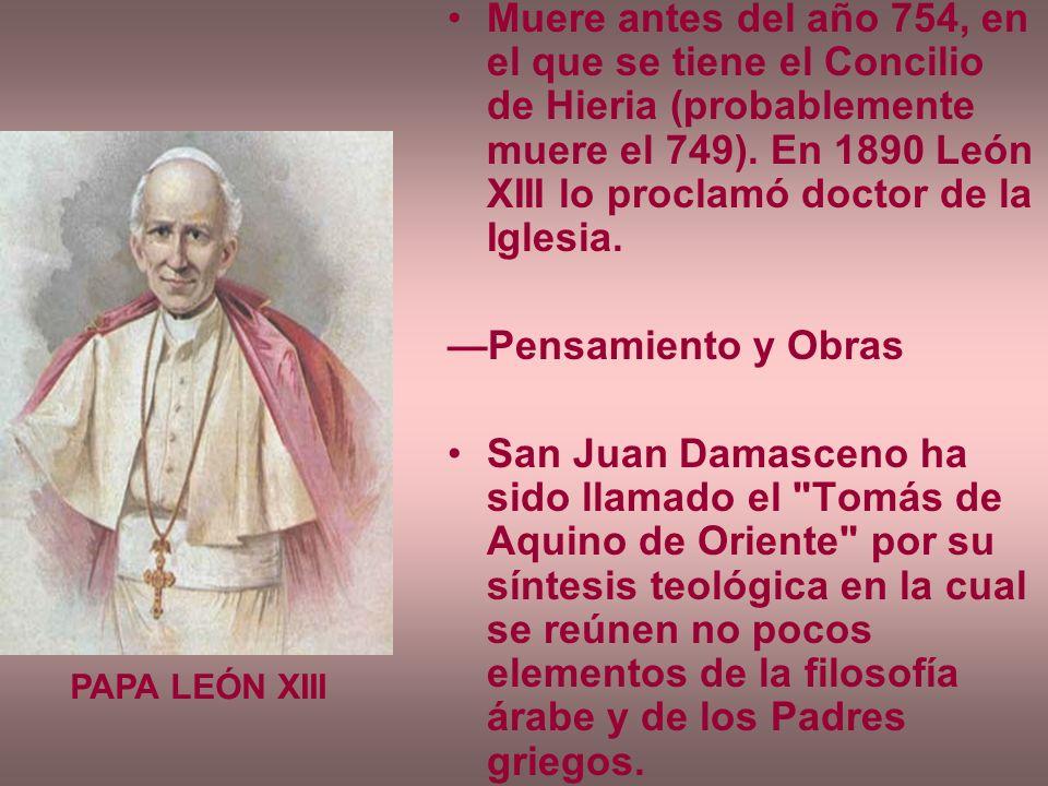 Muere antes del año 754, en el que se tiene el Concilio de Hieria (probablemente muere el 749). En 1890 León XIII lo proclamó doctor de la Iglesia. Pe