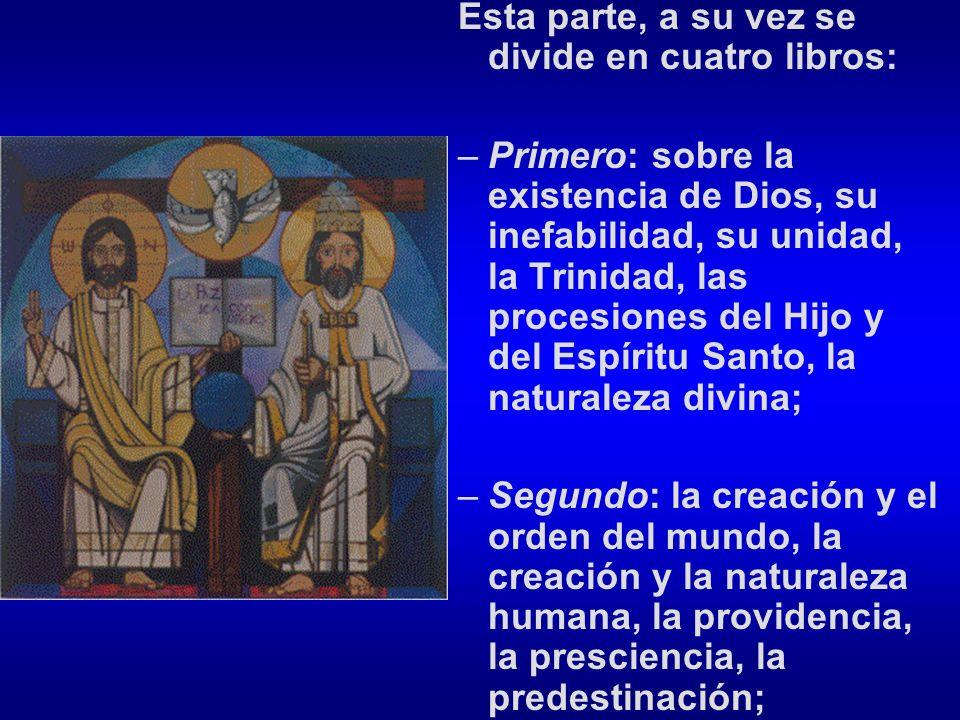 Esta parte, a su vez se divide en cuatro libros: –Primero: sobre la existencia de Dios, su inefabilidad, su unidad, la Trinidad, las procesiones del H