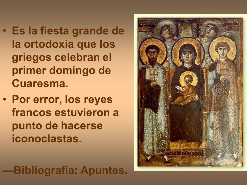 Es la fiesta grande de la ortodoxia que los griegos celebran el primer domingo de Cuaresma. Por error, los reyes francos estuvieron a punto de hacerse