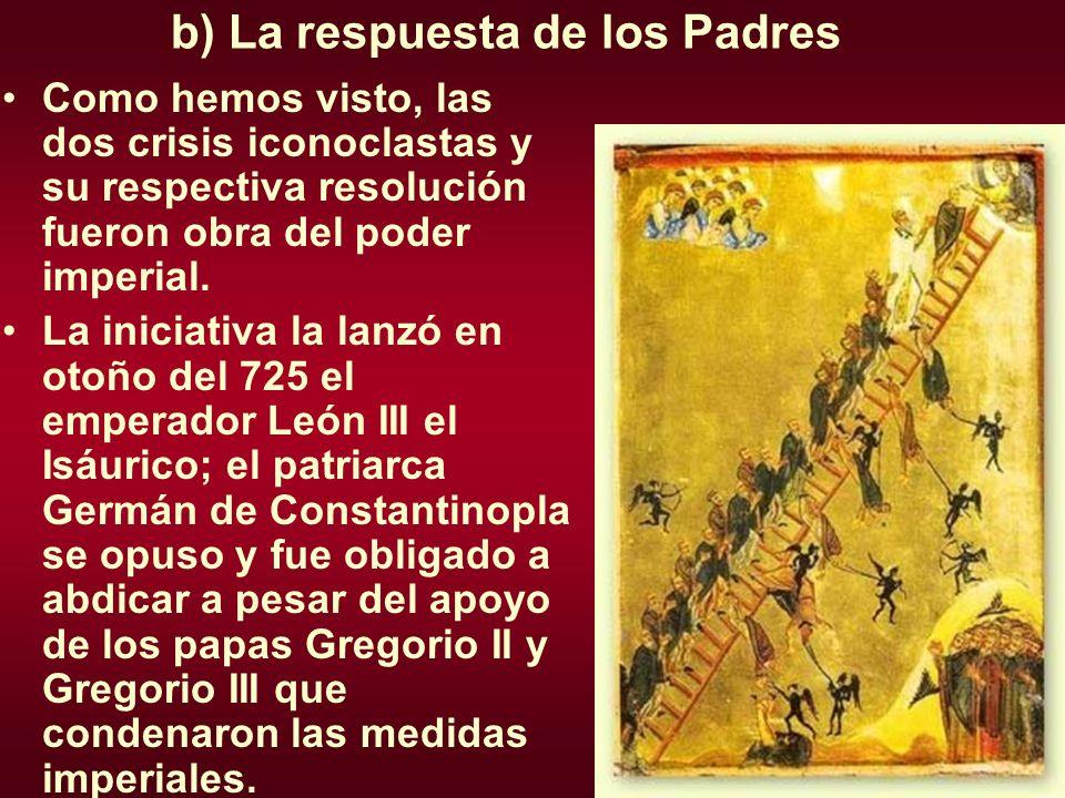 b) La respuesta de los Padres Como hemos visto, las dos crisis iconoclastas y su respectiva resolución fueron obra del poder imperial. La iniciativa l