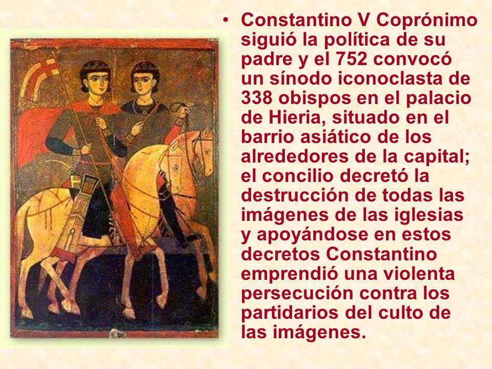 Constantino V Coprónimo siguió la política de su padre y el 752 convocó un sínodo iconoclasta de 338 obispos en el palacio de Hieria, situado en el ba
