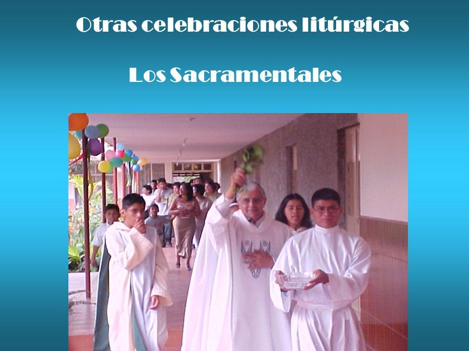 Otras celebraciones litúrgicas Los Sacramentales