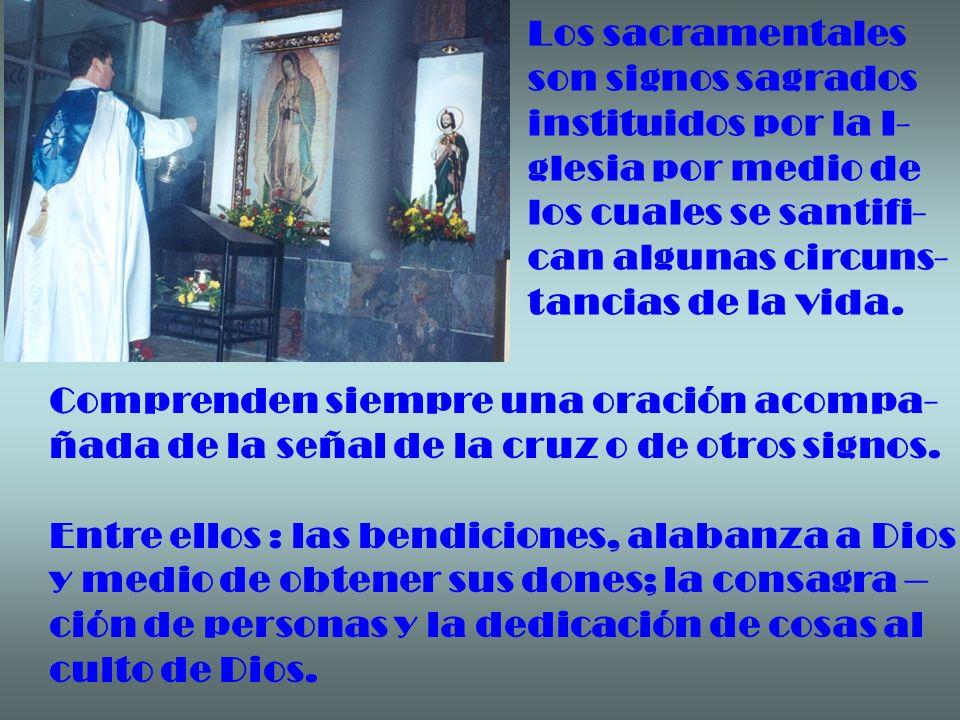 Los sacramentales son signos sagrados instituidos por la I- glesia por medio de los cuales se santifi- can algunas circuns- tancias de la vida. Compre