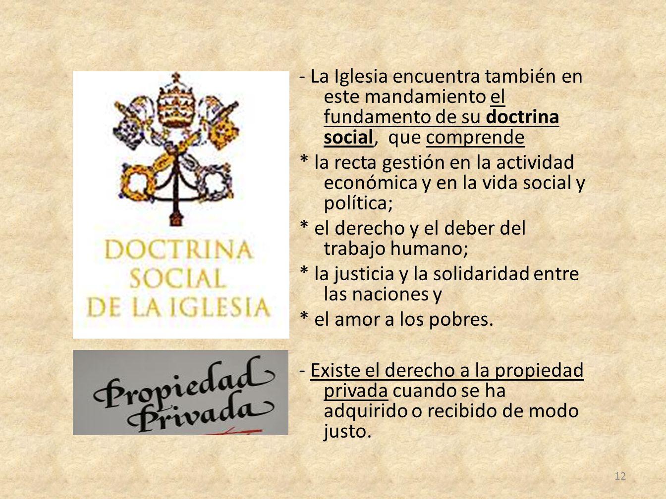 - La Iglesia encuentra también en este mandamiento el fundamento de su doctrina social, que comprende * la recta gestión en la actividad económica y e