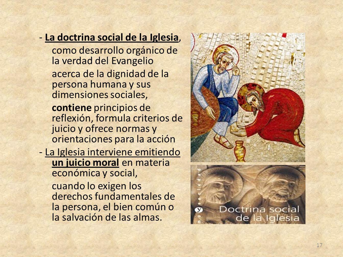 - La doctrina social de la Iglesia, como desarrollo orgánico de la verdad del Evangelio acerca de la dignidad de la persona humana y sus dimensiones s