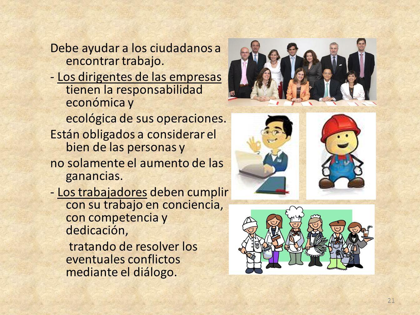 Debe ayudar a los ciudadanos a encontrar trabajo. - Los dirigentes de las empresas tienen la responsabilidad económica y ecológica de sus operaciones.