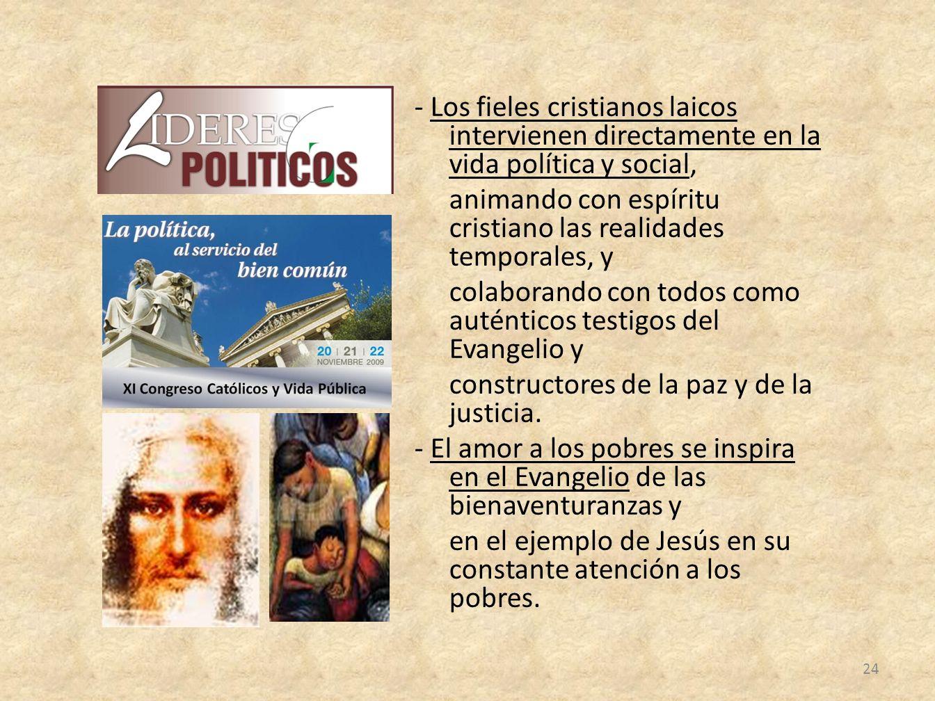 - Los fieles cristianos laicos intervienen directamente en la vida política y social, animando con espíritu cristiano las realidades temporales, y col