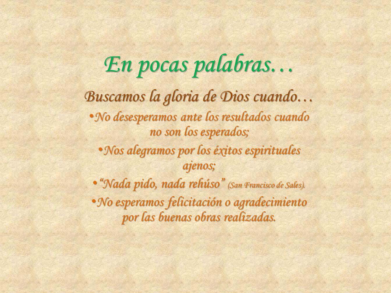 En pocas palabras… Buscamos la gloria de Dios cuando… No desesperamos ante los resultados cuando no son los esperados; No desesperamos ante los result