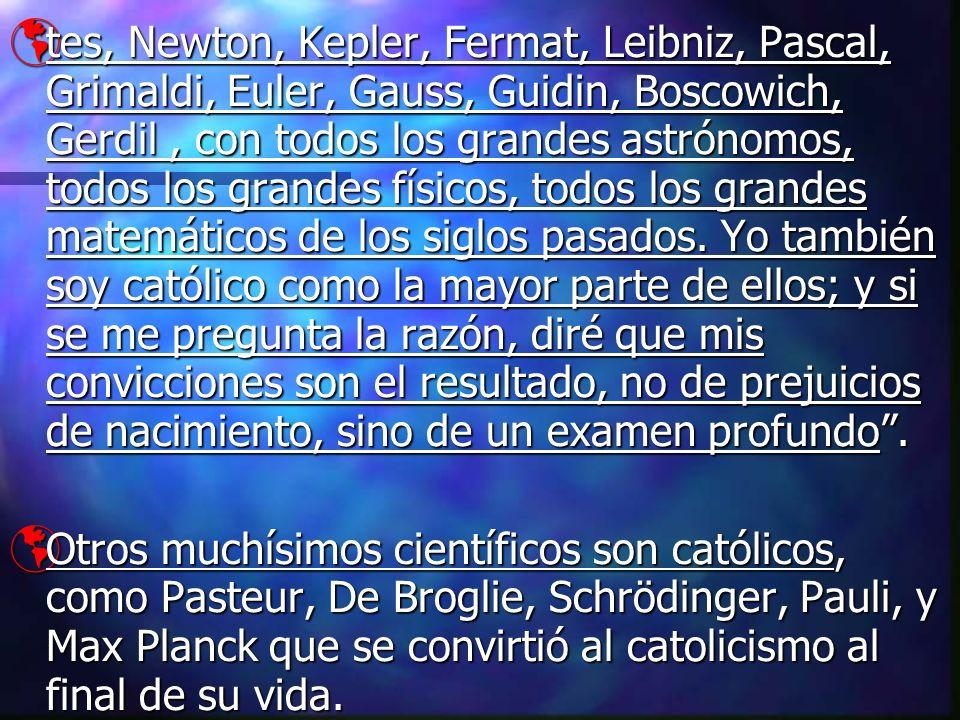 tes, Newton, Kepler, Fermat, Leibniz, Pascal, Grimaldi, Euler, Gauss, Guidin, Boscowich, Gerdil, con todos los grandes astrónomos, todos los grandes f