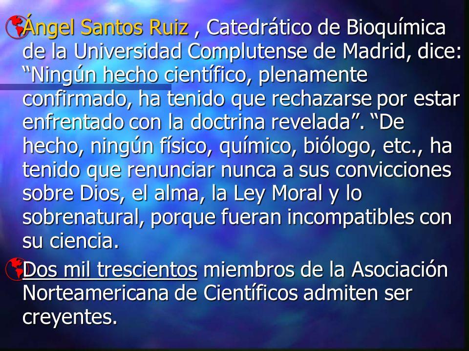 Ángel Santos Ruiz, Catedrático de Bioquímica de la Universidad Complutense de Madrid, dice: Ningún hecho científico, plenamente confirmado, ha tenido