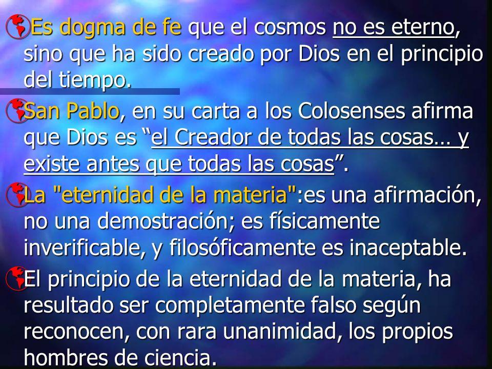 Es dogma de fe que el cosmos no es eterno, sino que ha sido creado por Dios en el principio del tiempo. Es dogma de fe que el cosmos no es eterno, sin