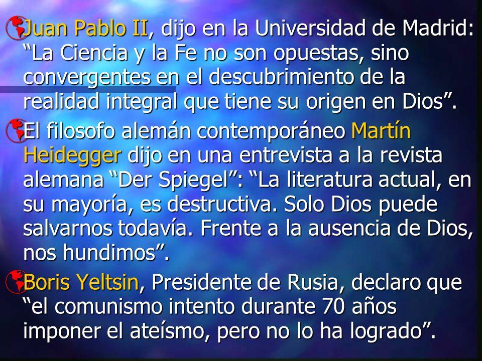 Juan Pablo II, dijo en la Universidad de Madrid: La Ciencia y la Fe no son opuestas, sino convergentes en el descubrimiento de la realidad integral qu