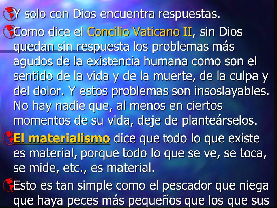 Y solo con Dios encuentra respuestas. Y solo con Dios encuentra respuestas. Como dice el Concilio Vaticano II, sin Dios quedan sin respuesta los probl