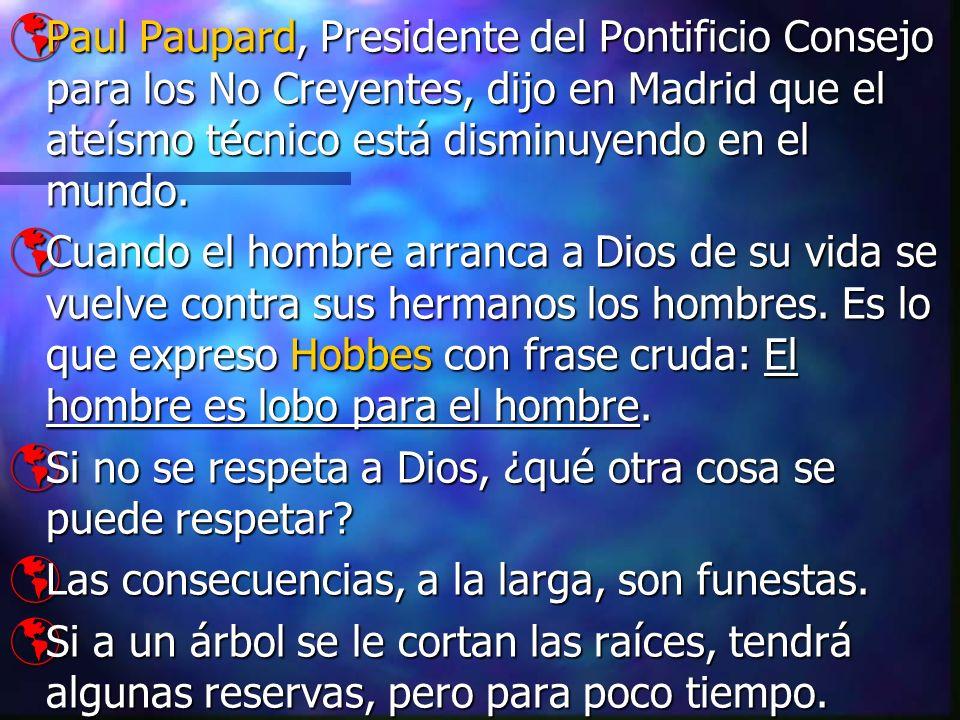 Paul Paupard, Presidente del Pontificio Consejo para los No Creyentes, dijo en Madrid que el ateísmo técnico está disminuyendo en el mundo. Paul Paupa
