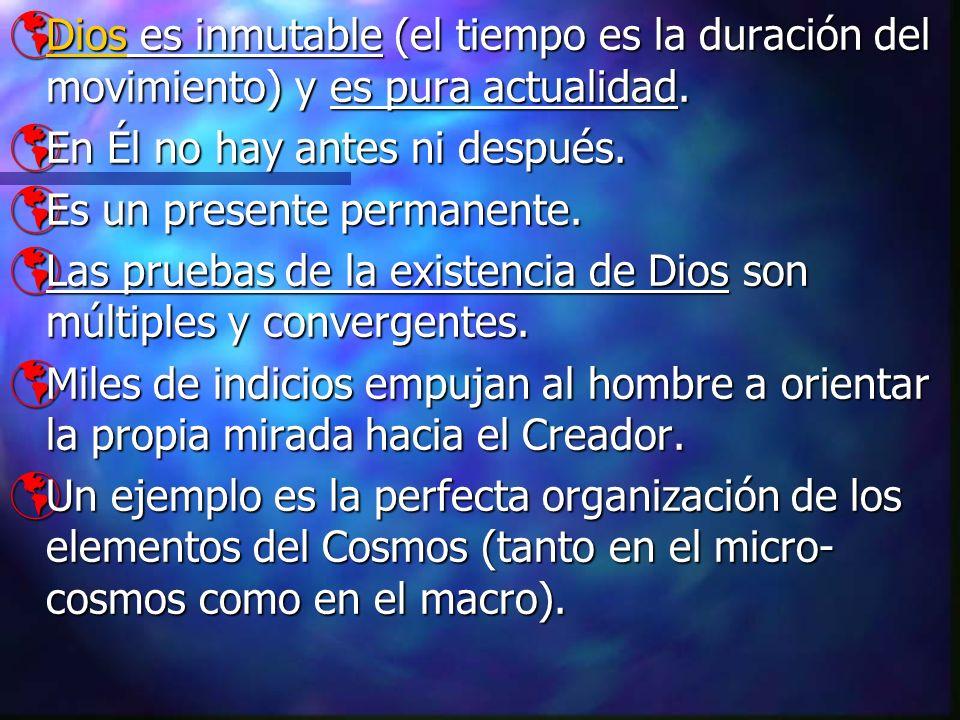 Dios es inmutable (el tiempo es la duración del movimiento) y es pura actualidad. Dios es inmutable (el tiempo es la duración del movimiento) y es pur