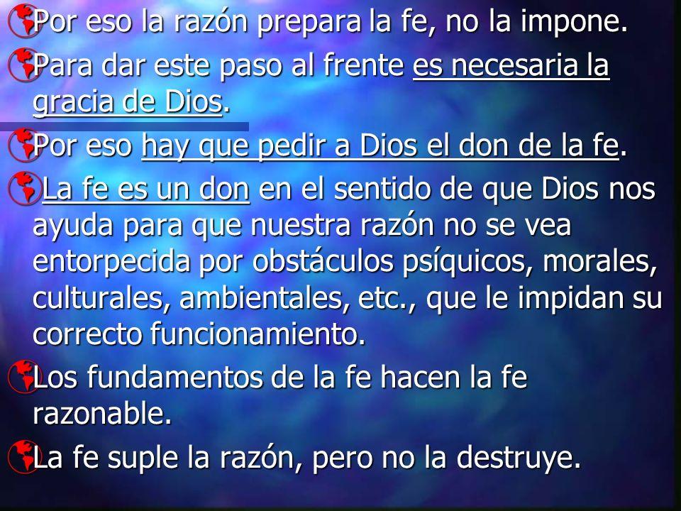 Por eso la razón prepara la fe, no la impone. Por eso la razón prepara la fe, no la impone. Para dar este paso al frente es necesaria la gracia de Dio