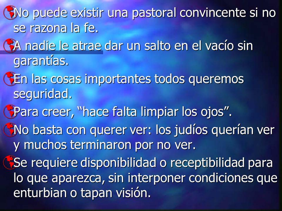 No puede existir una pastoral convincente si no se razona la fe. No puede existir una pastoral convincente si no se razona la fe. A nadie le atrae dar