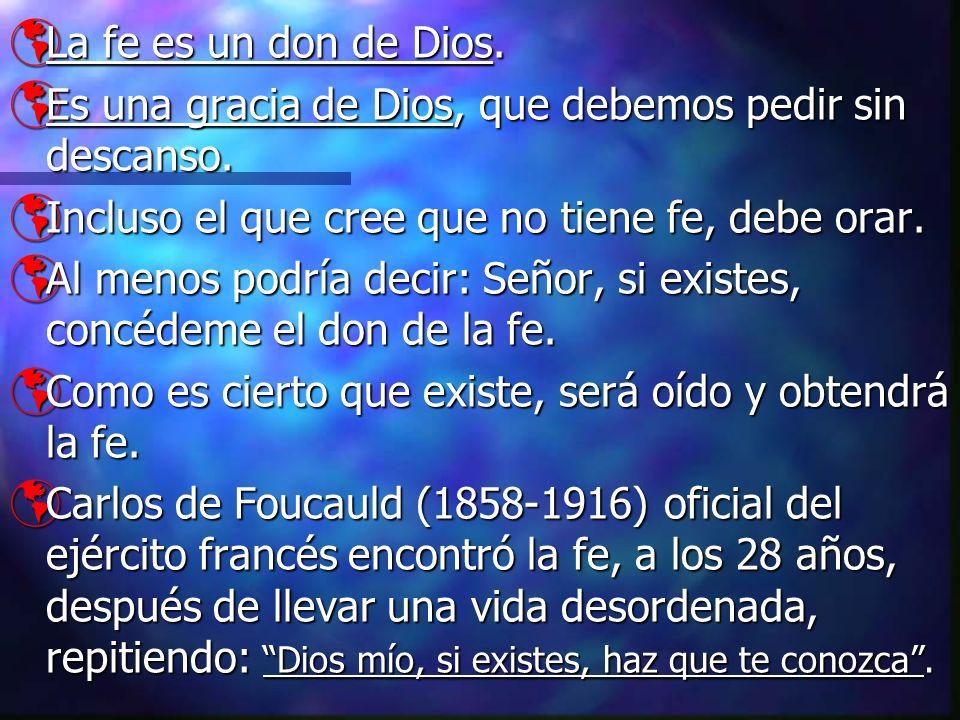 La fe es un don de Dios. La fe es un don de Dios. Es una gracia de Dios, que debemos pedir sin descanso. Es una gracia de Dios, que debemos pedir sin