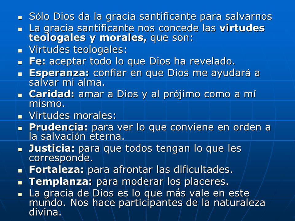 S ó lo Dios da la gracia santificante para salvarnos S ó lo Dios da la gracia santificante para salvarnos La gracia santificante nos concede las virtu