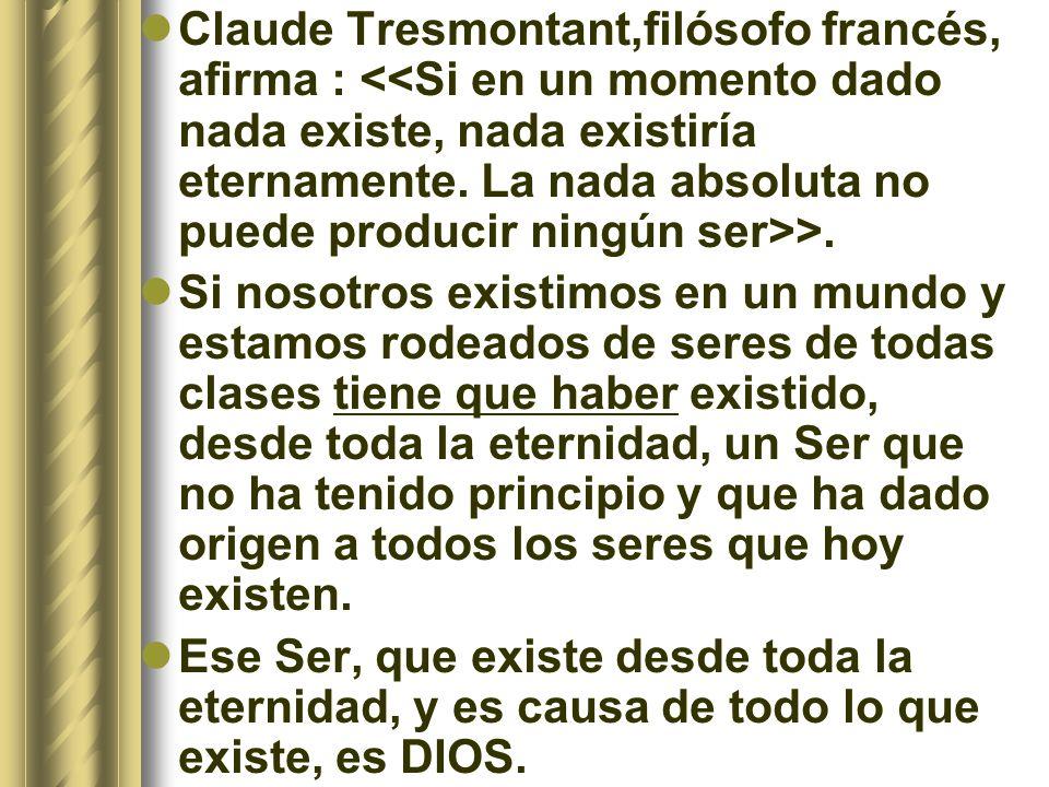 Claude Tresmontant,filósofo francés, afirma : >. Si nosotros existimos en un mundo y estamos rodeados de seres de todas clases tiene que haber existid