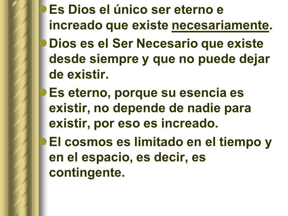 Es Dios el único ser eterno e increado que existe necesariamente. Dios es el Ser Necesario que existe desde siempre y que no puede dejar de existir. E