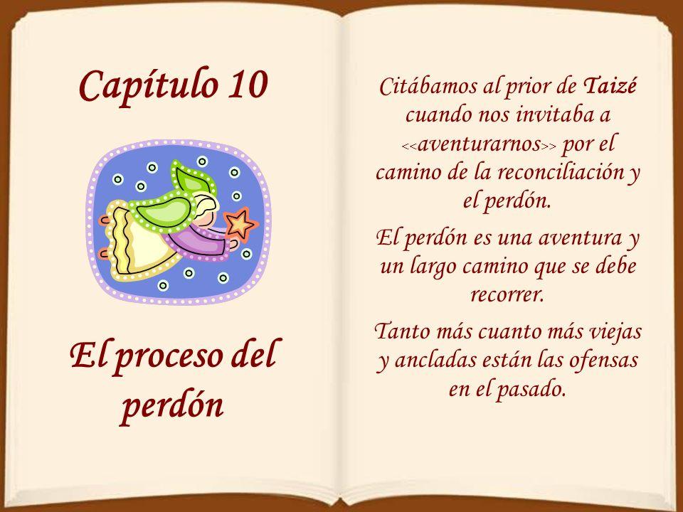 Capítulo 10 El proceso del perdón Citábamos al prior de Taizé cuando nos invitaba a > por el camino de la reconciliación y el perdón.