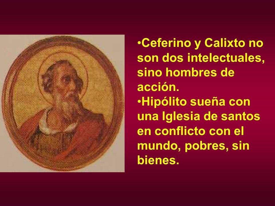 Ceferino y Calixto no son dos intelectuales, sino hombres de acción. Hipólito sueña con una Iglesia de santos en conflicto con el mundo, pobres, sin b