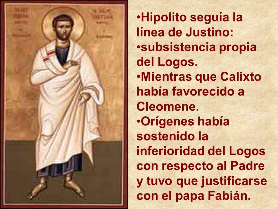 Hipolito seguía la línea de Justino: subsistencia propia del Logos. Mientras que Calixto había favorecido a Cleomene. Orígenes había sostenido la infe