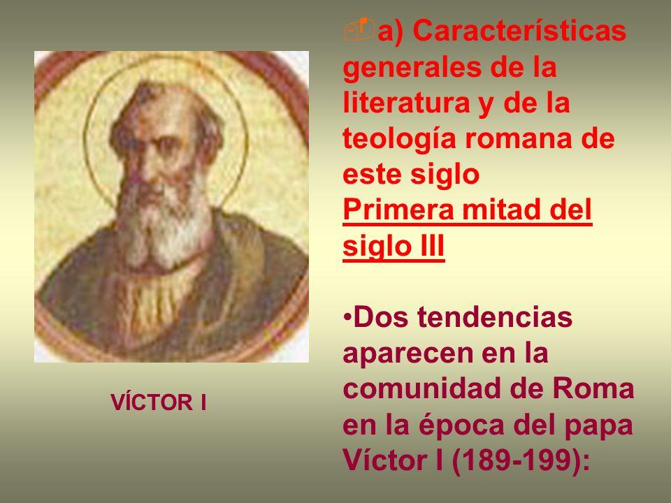 a) Características generales de la literatura y de la teología romana de este siglo Primera mitad del siglo III Dos tendencias aparecen en la comunida