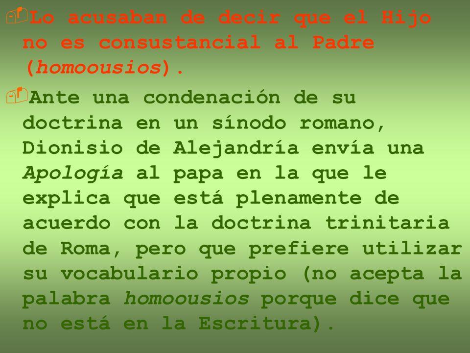 Lo acusaban de decir que el Hijo no es consustancial al Padre (homoousios). Ante una condenación de su doctrina en un sínodo romano, Dionisio de Aleja