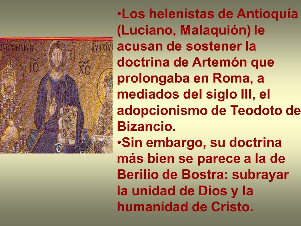 Los helenistas de Antioquía (Luciano, Malaquión) le acusan de sostener la doctrina de Artemón que prolongaba en Roma, a mediados del siglo III, el ado