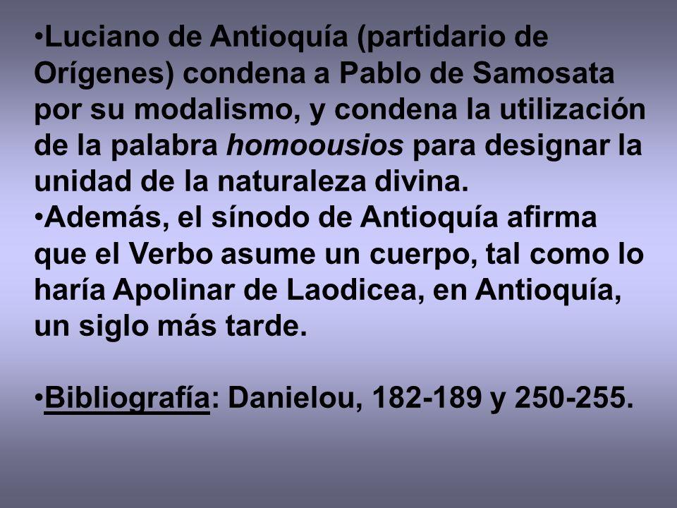 Luciano de Antioquía (partidario de Orígenes) condena a Pablo de Samosata por su modalismo, y condena la utilización de la palabra homoousios para des
