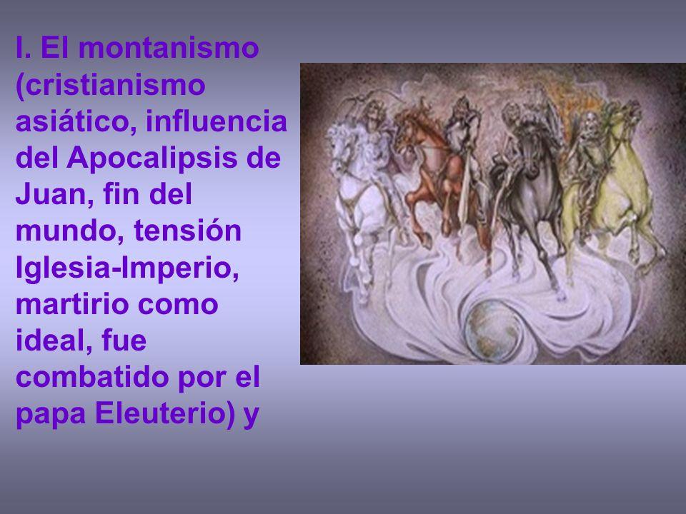 I. El montanismo (cristianismo asiático, influencia del Apocalipsis de Juan, fin del mundo, tensión Iglesia-Imperio, martirio como ideal, fue combatid