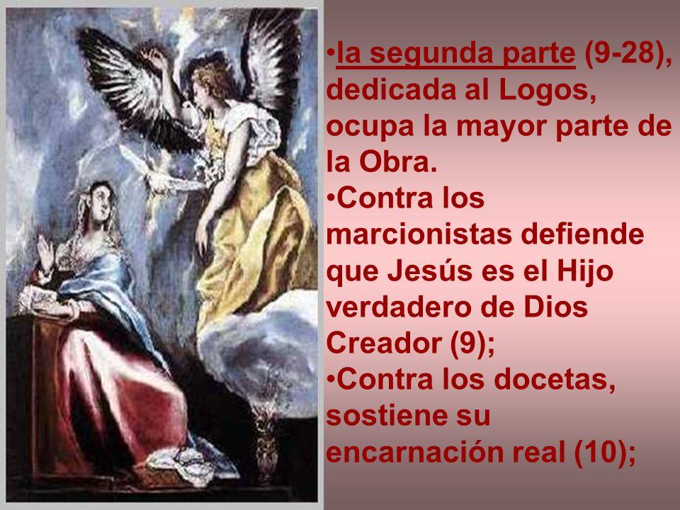 la segunda parte (9-28), dedicada al Logos, ocupa la mayor parte de la Obra. Contra los marcionistas defiende que Jesús es el Hijo verdadero de Dios C