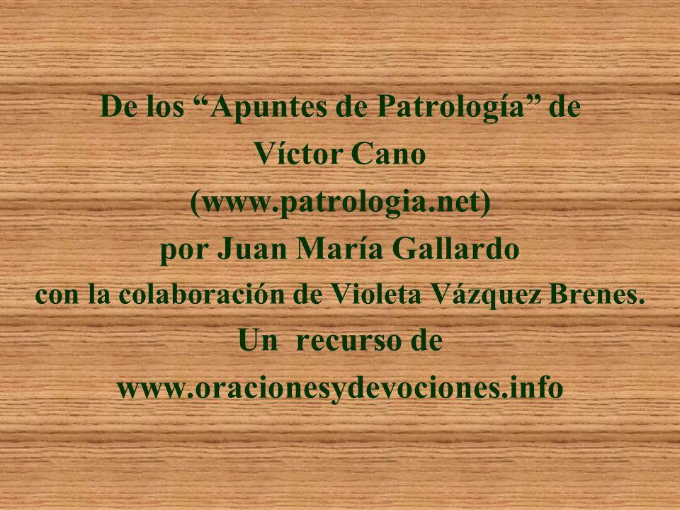 De los Apuntes de Patrología de Víctor Cano (www.patrologia.net) por Juan María Gallardo con la colaboración de Violeta Vázquez Brenes. Un recurso de