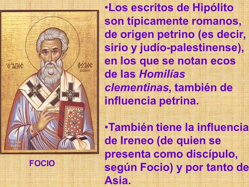Los escritos de Hipólito son típicamente romanos, de origen petrino (es decir, sirio y judío-palestinense), en los que se notan ecos de las Homilías c