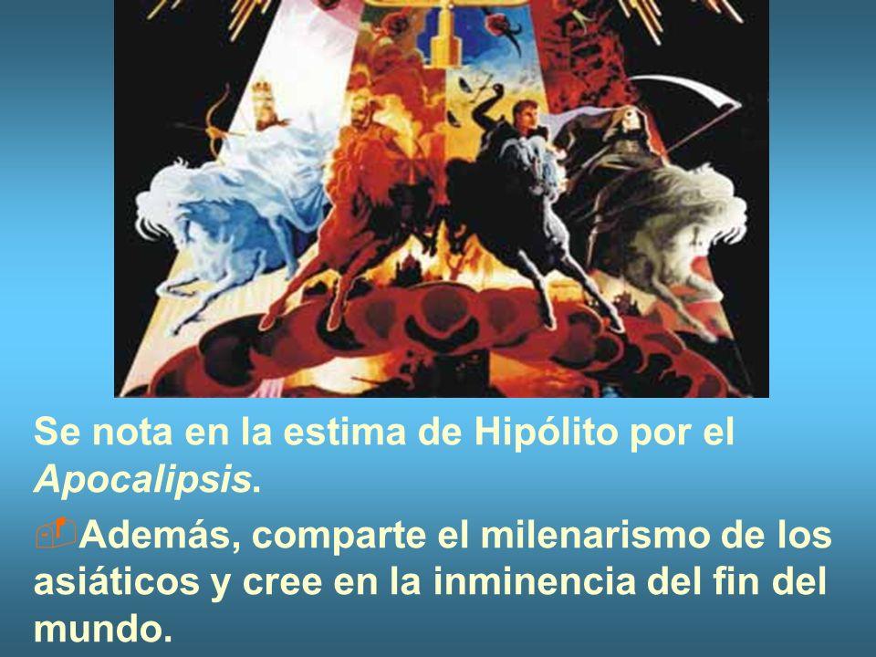 Se nota en la estima de Hipólito por el Apocalipsis. Además, comparte el milenarismo de los asiáticos y cree en la inminencia del fin del mundo.