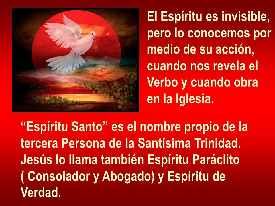 El Espíritu es invisible, pero lo conocemos por medio de su acción, cuando nos revela el Verbo y cuando obra en la Iglesia. Espíritu Santo es el nombr
