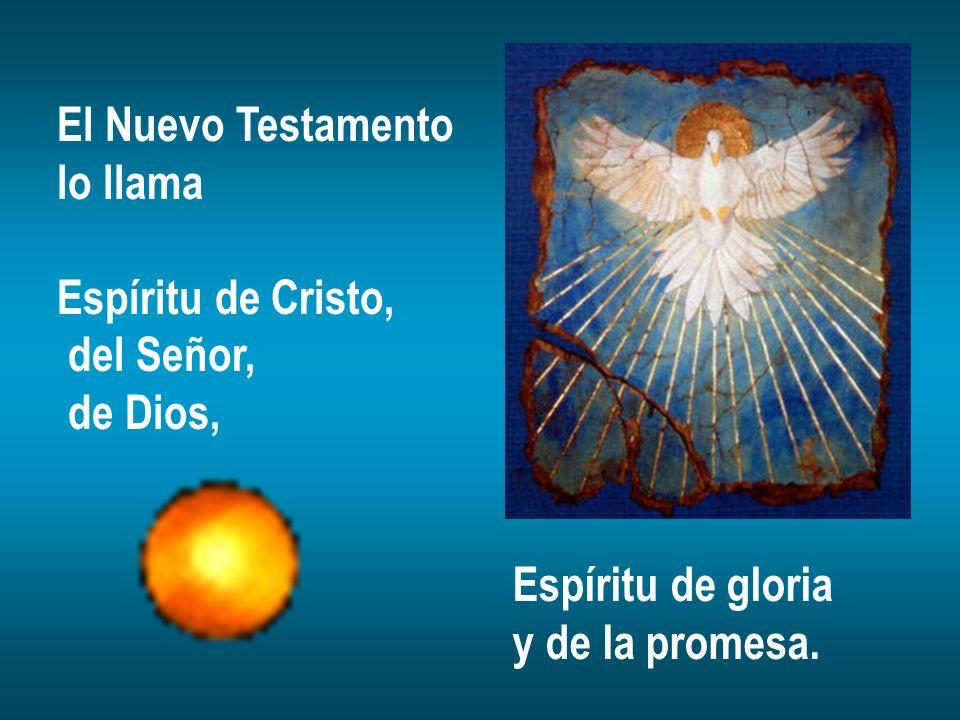 El Nuevo Testamento lo llama Espíritu de Cristo, del Señor, de Dios, Espíritu de gloria y de la promesa.