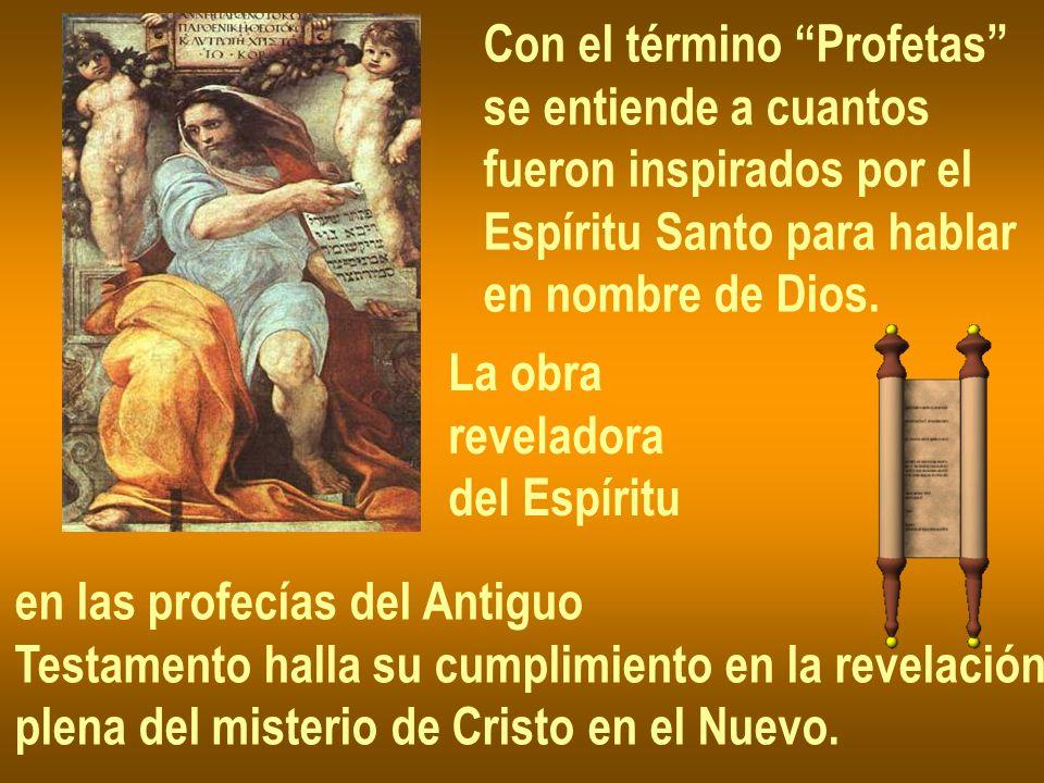 Con el término Profetas se entiende a cuantos fueron inspirados por el Espíritu Santo para hablar en nombre de Dios. en las profecías del Antiguo Test