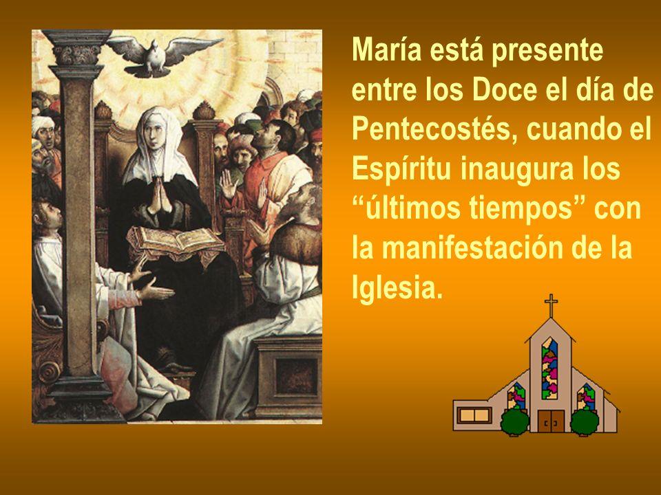 María está presente entre los Doce el día de Pentecostés, cuando el Espíritu inaugura los últimos tiempos con la manifestación de la Iglesia.