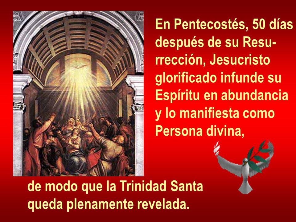 En Pentecostés, 50 días después de su Resu- rrección, Jesucristo glorificado infunde su Espíritu en abundancia y lo manifiesta como Persona divina, de