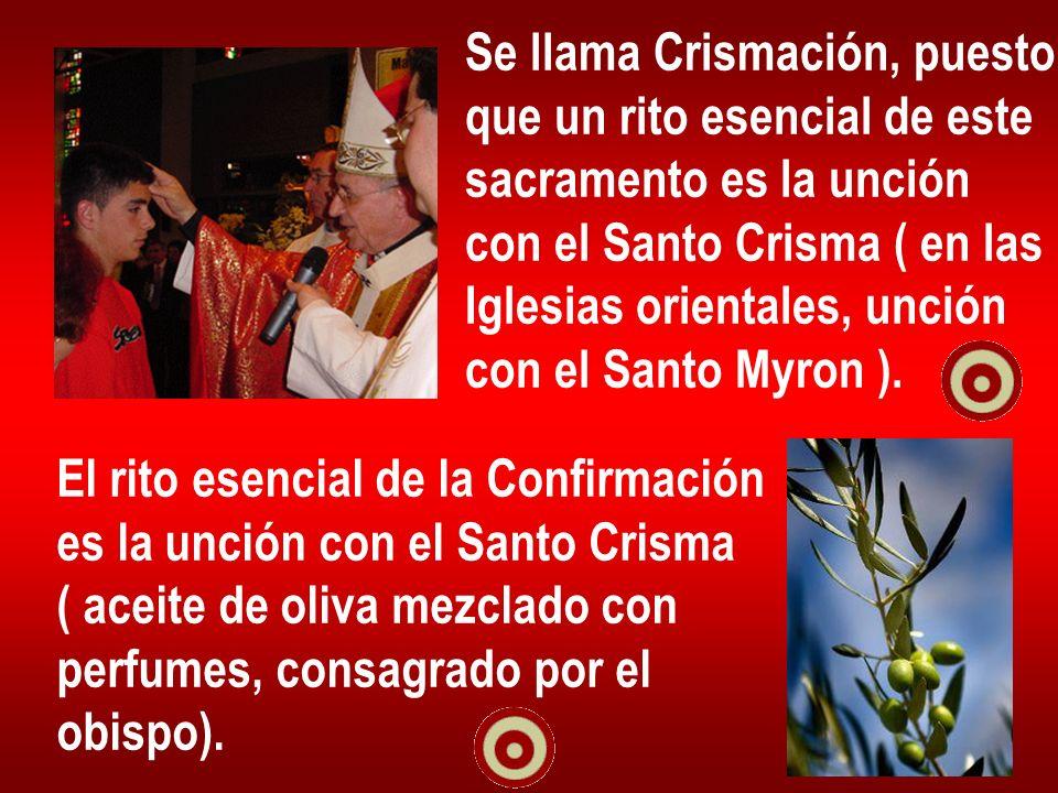 Se llama Crismación, puesto que un rito esencial de este sacramento es la unción con el Santo Crisma ( en las Iglesias orientales, unción con el Santo