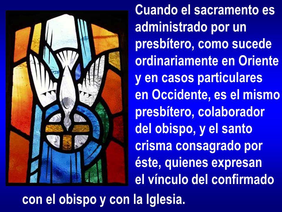Cuando el sacramento es administrado por un presbítero, como sucede ordinariamente en Oriente y en casos particulares en Occidente, es el mismo presbí
