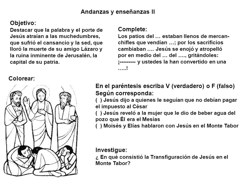 Andanzas y enseñanzas II Colorear: Objetivo: Destacar que la palabra y el porte de Jesús atraían a las muchedumbres, que sufrió el cansancio y la sed,