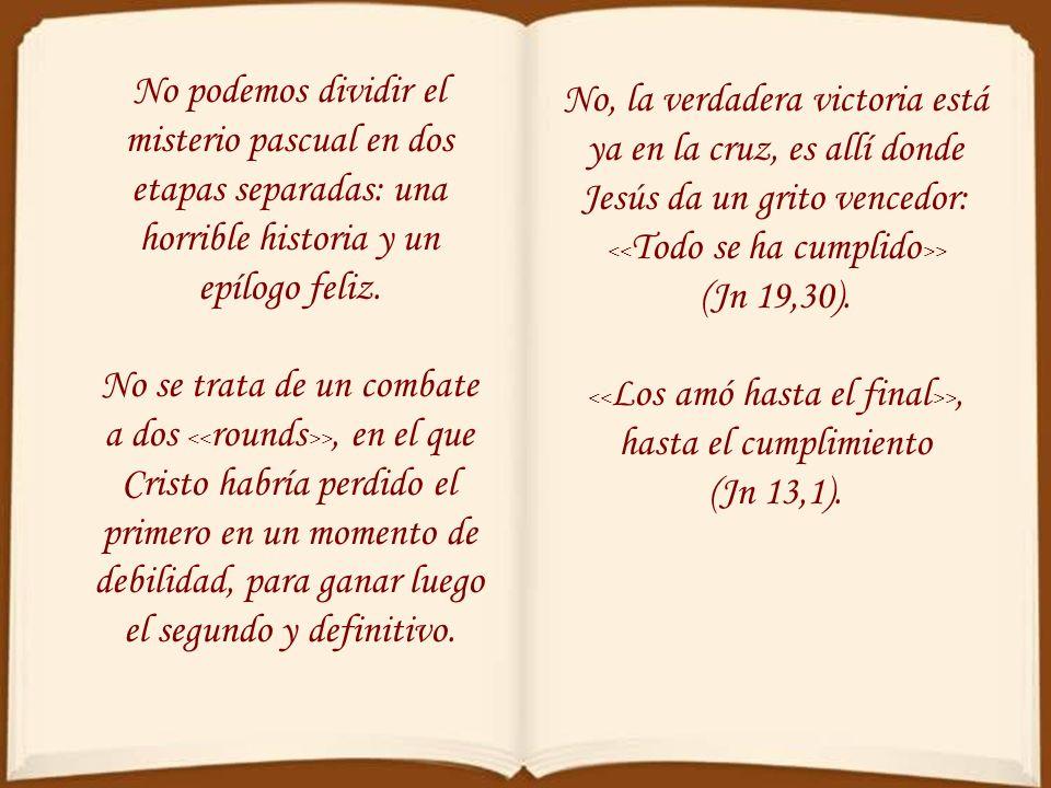 Por eso la verdadera victoria no está tanto en la resurrección cuanto en la misma cruz. La resurrección no viene sino a poner de manifiesto la victori